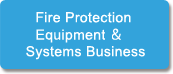 Fire Protection Equipments & Systems Business